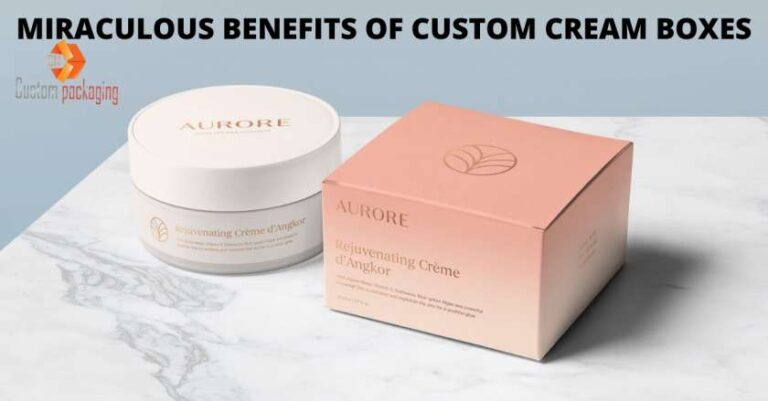 Read more about the article MIRACULOUS BENEFITS OF CUSTOM CREAM BOXES