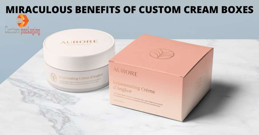 You are currently viewing MIRACULOUS BENEFITS OF CUSTOM CREAM BOXES