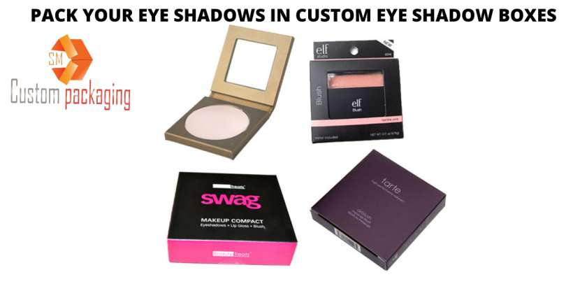 Read more about the article WHY DO YOU NEED TO PACK YOUR EYE SHADOWS IN CUSTOM EYE SHADOW BOXES?