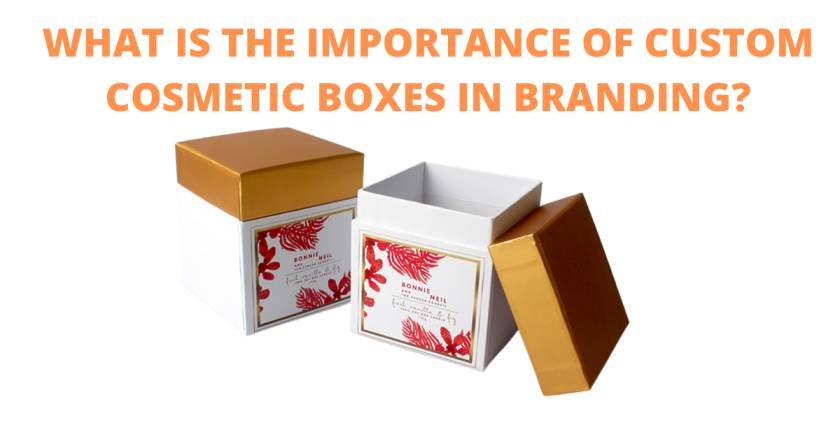 Read more about the article WHAT IS THE IMPORTANCE OF CUSTOM COSMETIC BOXES IN BRANDING?