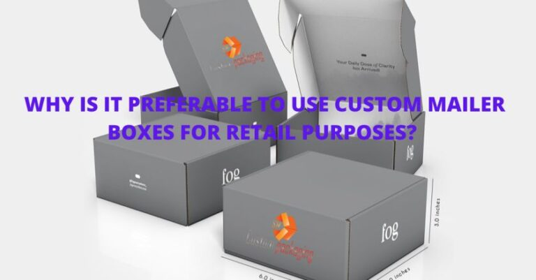 Read more about the article WHY IS IT PREFERABLE TO USE CUSTOM MAILER BOXES FOR RETAIL PURPOSES?