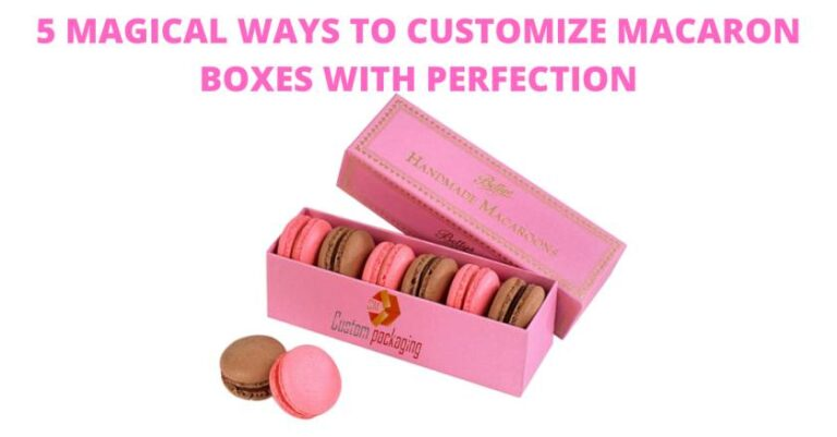Read more about the article 5 MAGICAL WAYS TO CUSTOMIZE MACARON BOXES WITH PERFECTION