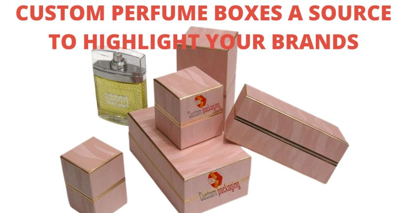 Read more about the article CUSTOM PERFUME BOXES A SOURCE TO HIGHLIGHT YOUR BRANDS